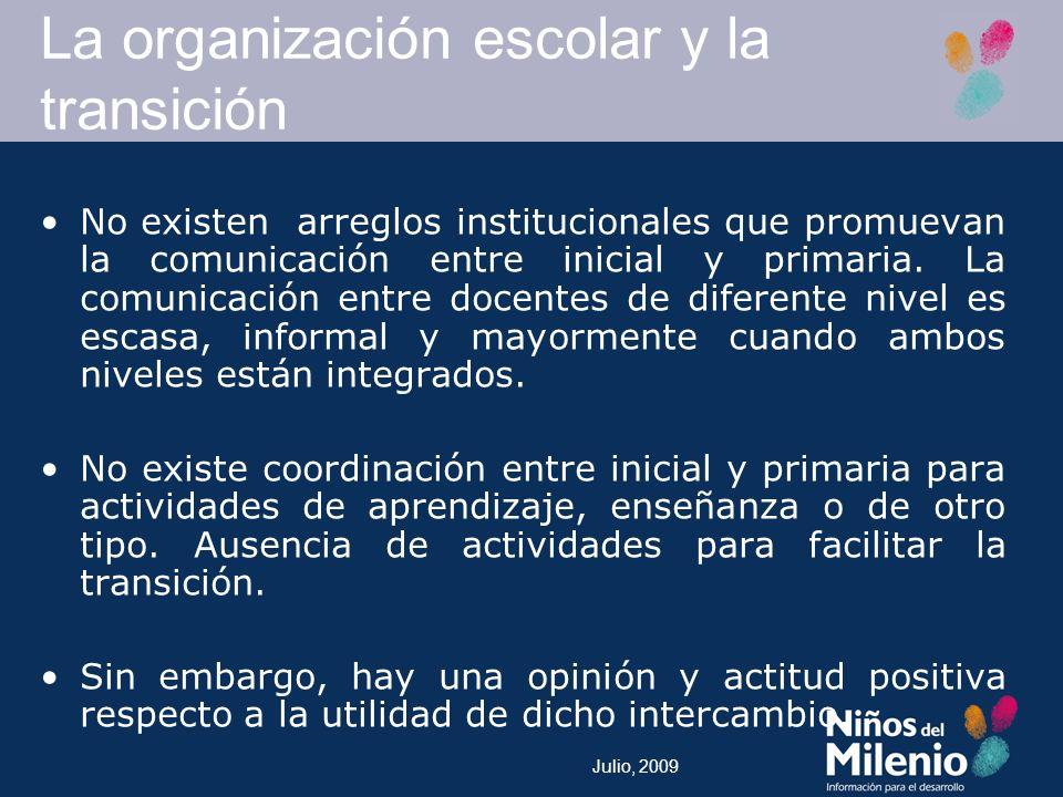 Julio, 2009 La organización escolar y la transición No existen arreglos institucionales que promuevan la comunicación entre inicial y primaria.