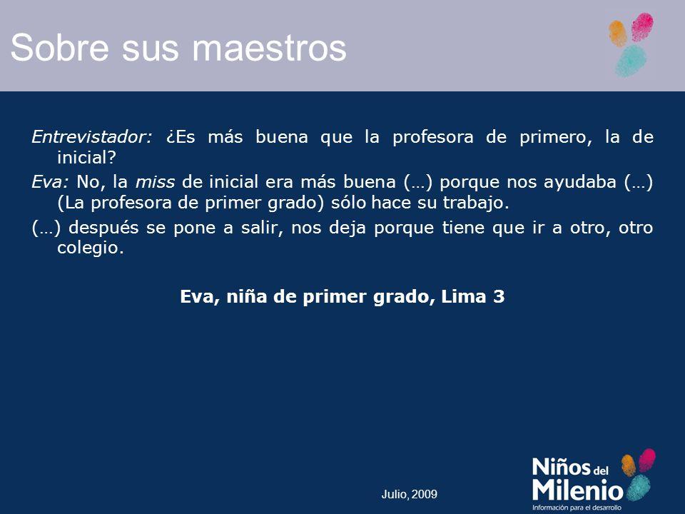 Julio, 2009 Entrevistador: ¿Es más buena que la profesora de primero, la de inicial.