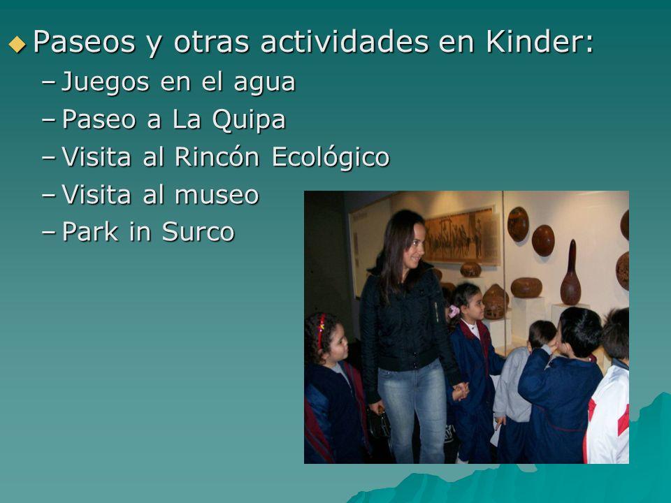 Paseos y otras actividades en Kinder: Paseos y otras actividades en Kinder: –Juegos en el agua –Paseo a La Quipa –Visita al Rincón Ecológico –Visita a