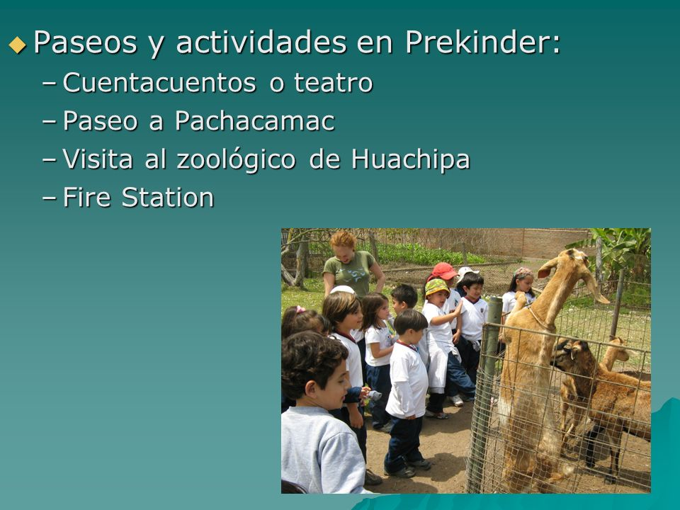 Paseos y actividades en Prekinder: Paseos y actividades en Prekinder: –Cuentacuentos o teatro –Paseo a Pachacamac –Visita al zoológico de Huachipa –Fi