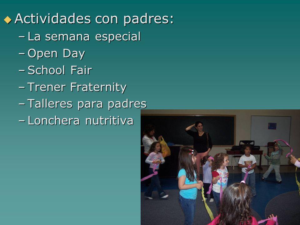 Actividades con padres: Actividades con padres: –La semana especial –Open Day –School Fair –Trener Fraternity –Talleres para padres –Lonchera nutritiv