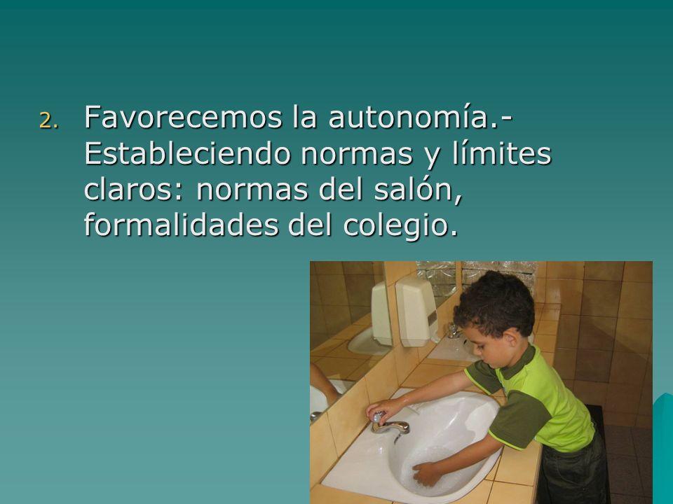 2. Favorecemos la autonomía.- Estableciendo normas y límites claros: normas del salón, formalidades del colegio.