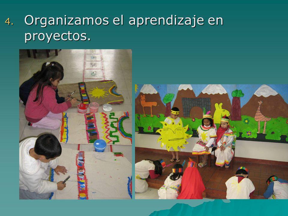 4. Organizamos el aprendizaje en proyectos.