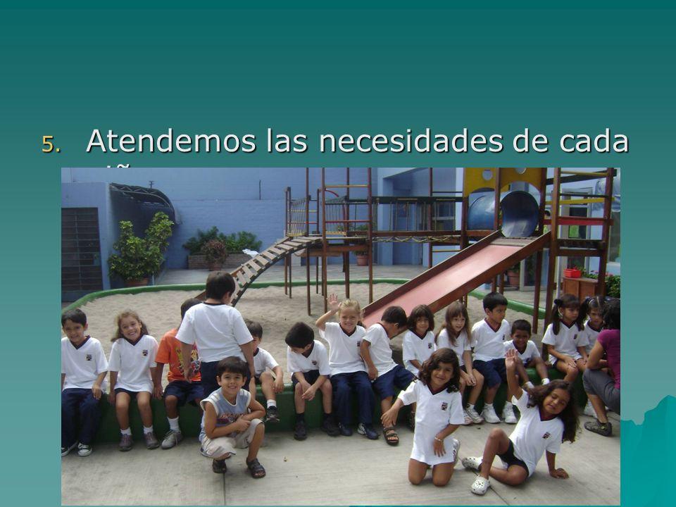 5. Atendemos las necesidades de cada niño.