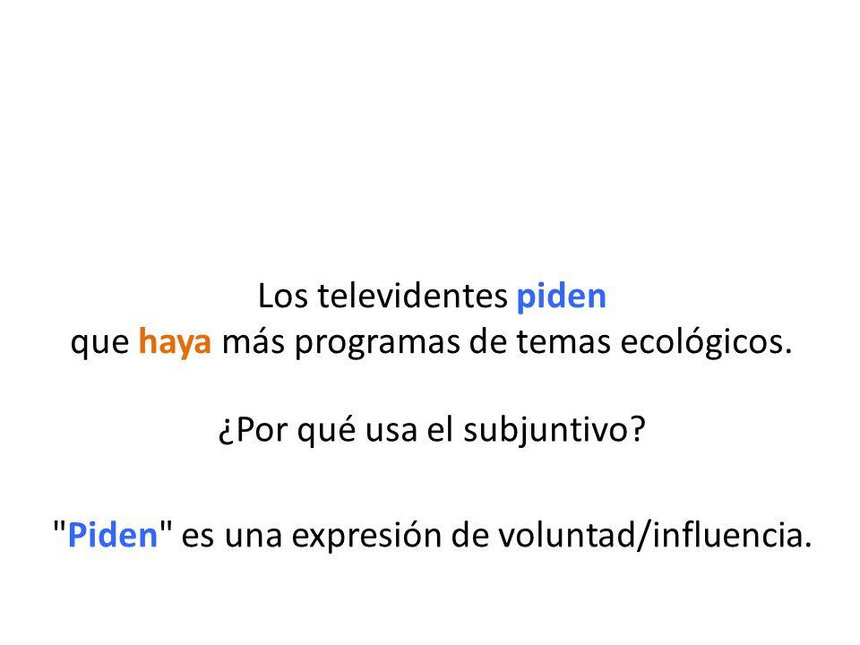 ¿Por qué usa el subjuntivo. Piden es una expresión de voluntad/influencia.
