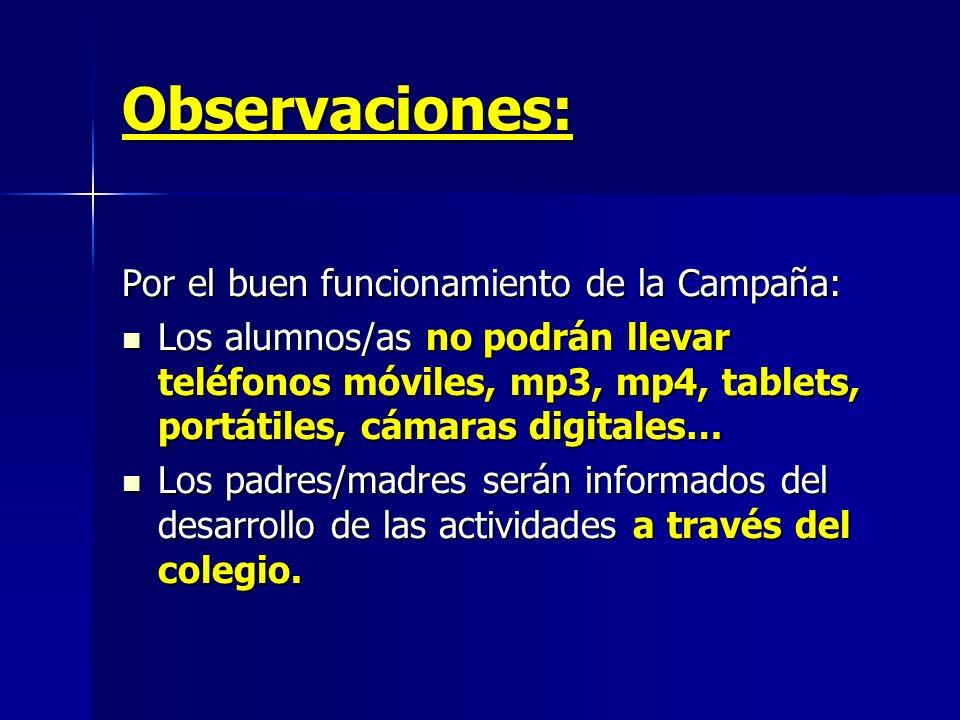 Observaciones: Por el buen funcionamiento de la Campaña: Los alumnos/as no podrán llevar teléfonos móviles, mp3, mp4, tablets, portátiles, cámaras dig