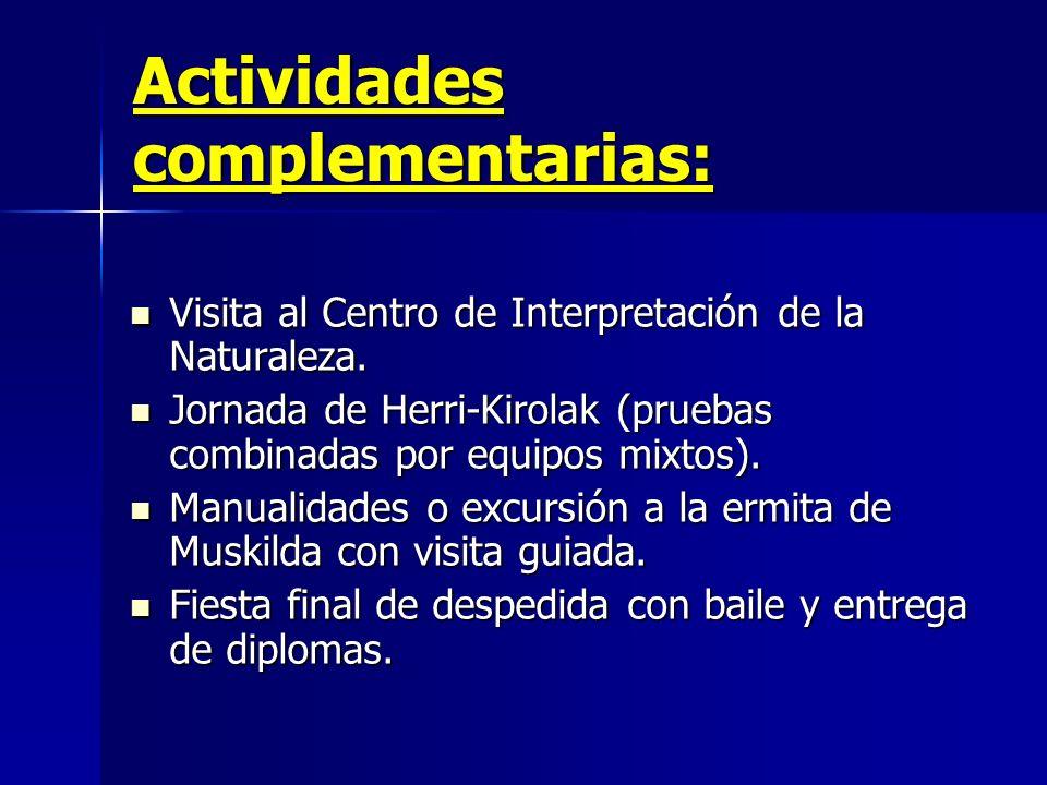 Actividades complementarias: Visita al Centro de Interpretación de la Naturaleza. Jornada de Herri-Kirolak (pruebas combinadas por equipos mixtos). Ma