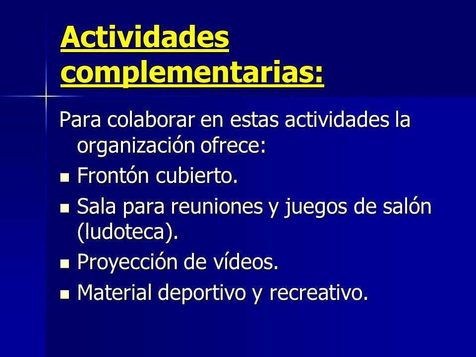 Actividades complementarias: Para colaborar en estas actividades la organización ofrece: Frontón cubierto. Sala para reuniones y juegos de salón (ludo