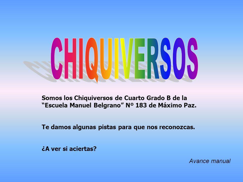 Somos los Chiquiversos de Cuarto Grado B de la Escuela Manuel Belgrano Nº 183 de Máximo Paz.