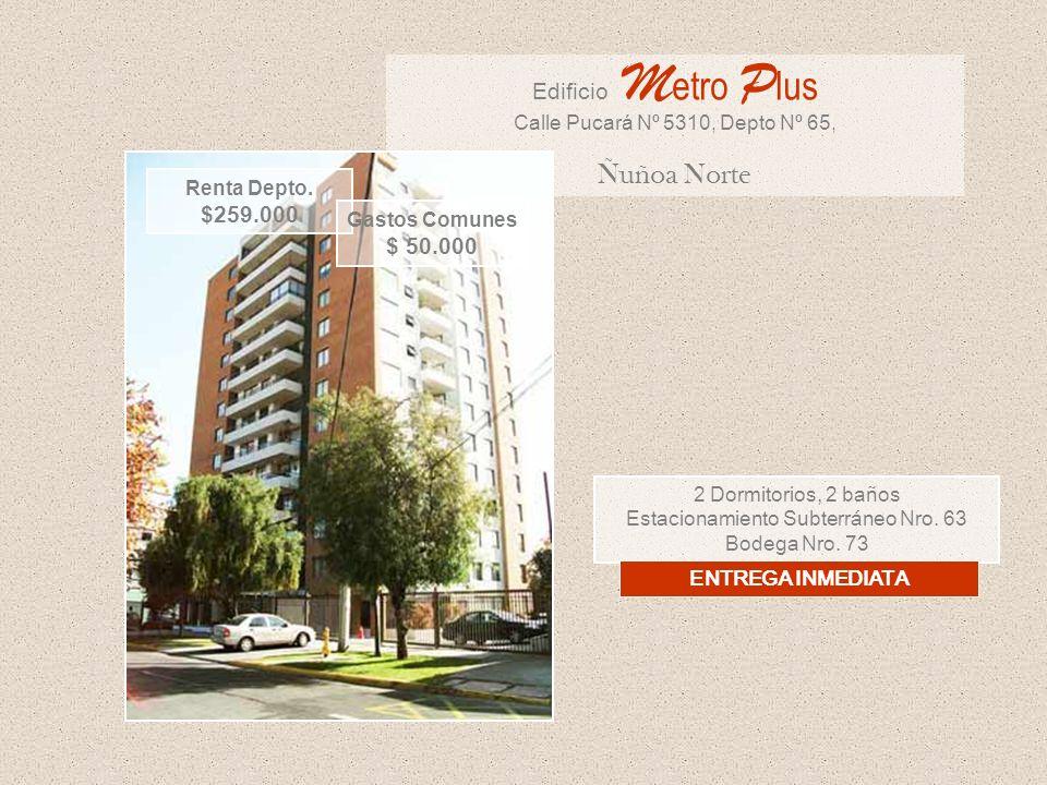 2 Dormitorios, 2 baños Estacionamiento Subterráneo Nro. 63 Bodega Nro. 73 Edificio M etro P lus Calle Pucará Nº 5310, Depto Nº 65, Ñuñoa Norte Renta D