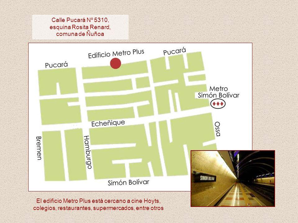 Calle Pucará Nº 5310, esquina Rosita Renard, comuna de Ñuñoa El edificio Metro Plus está cercano a cine Hoyts, colegios, restaurantes, supermercados,