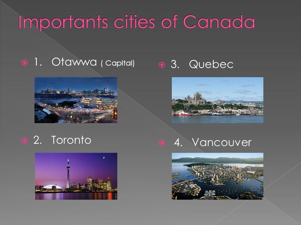 1. Otawwa ( Capital) 2. Toronto 3. Quebec 4. Vancouver