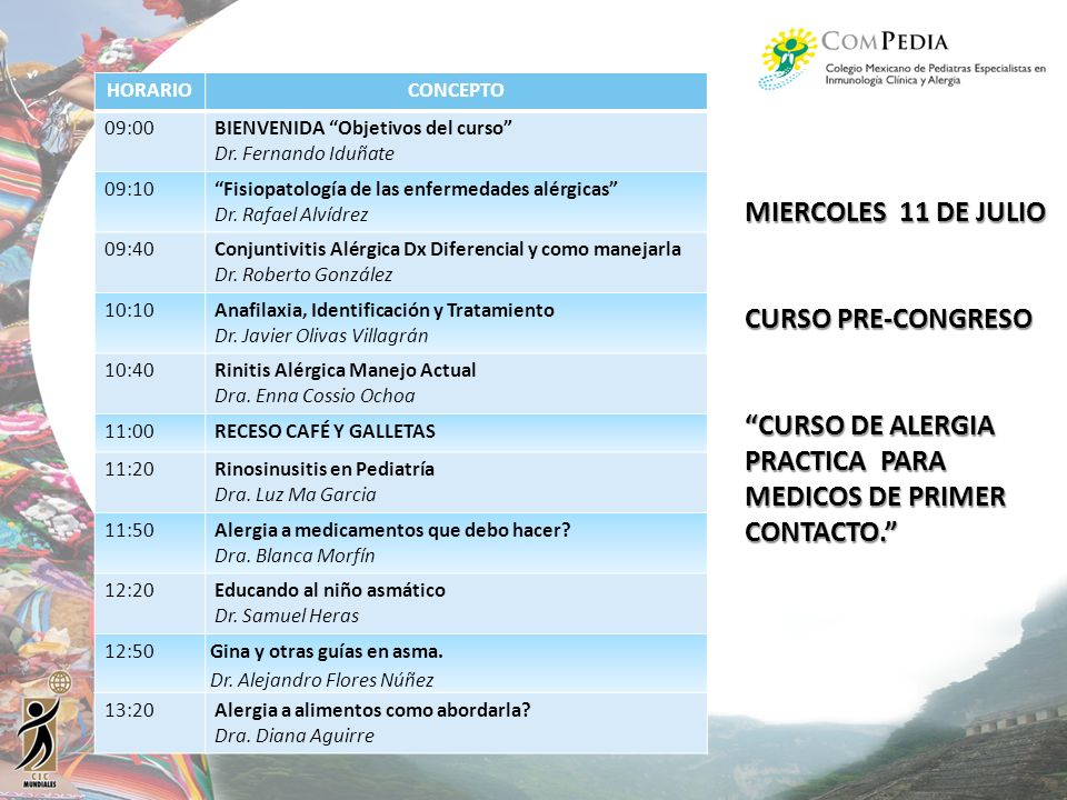 HORARIOCONCEPTO 09:00BIENVENIDA Objetivos del curso Dr. Fernando Iduñate 09:10Fisiopatología de las enfermedades alérgicas Dr. Rafael Alvídrez 09:40Co
