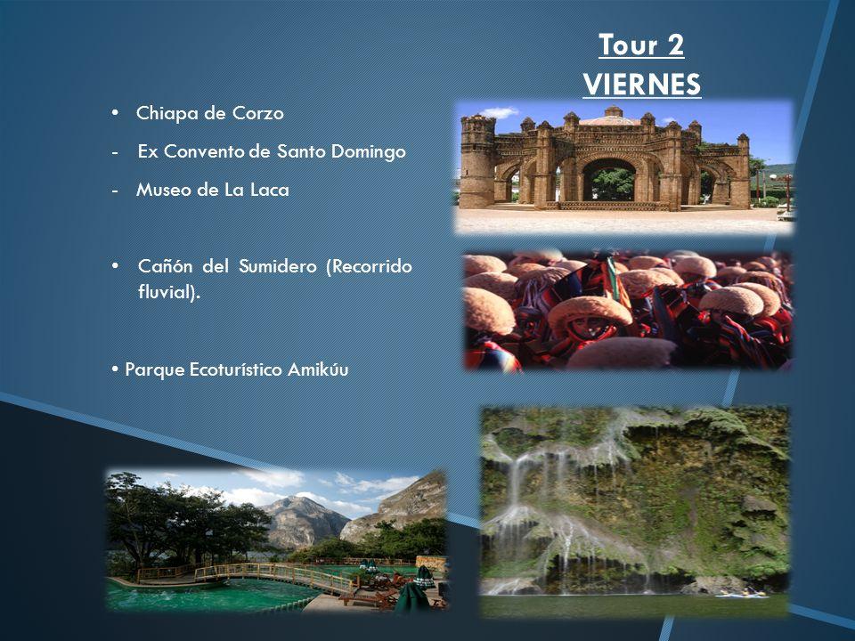 Tour 2 VIERNES Chiapa de Corzo -Ex Convento de Santo Domingo - Museo de La Laca Cañón del Sumidero (Recorrido fluvial). Parque Ecoturístico Amikúu