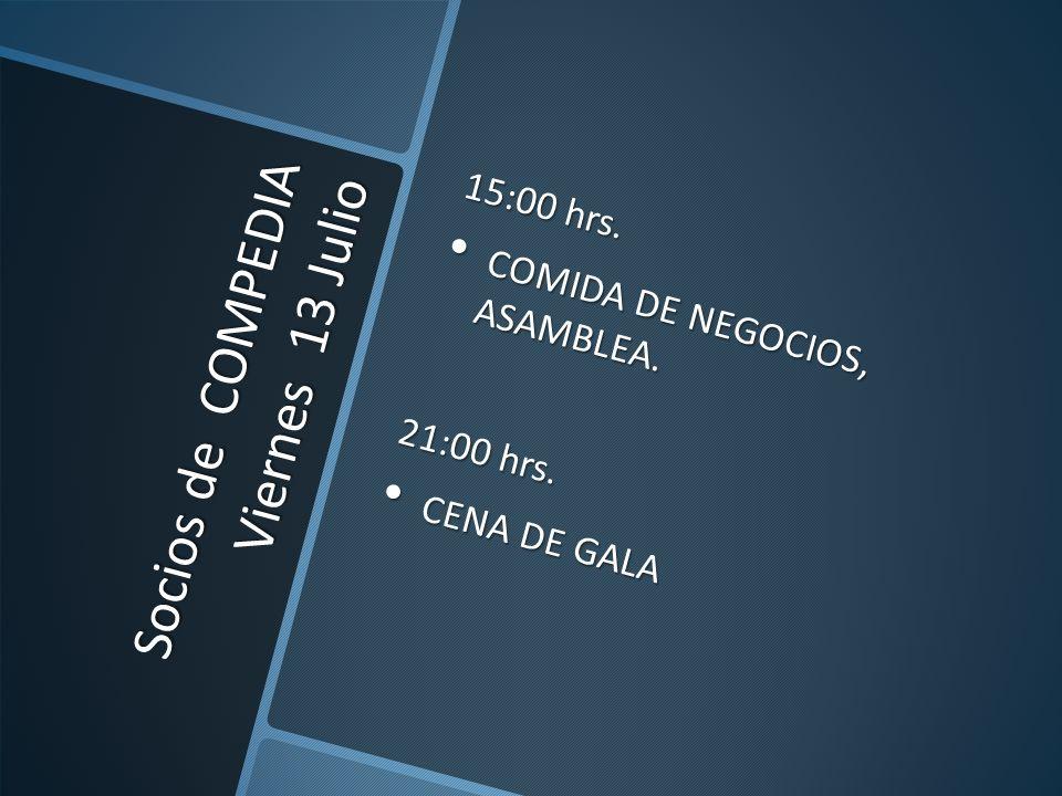 Socios de COMPEDIA Viernes 13 Julio 15:00 hrs. COMIDA DE NEGOCIOS, ASAMBLEA. COMIDA DE NEGOCIOS, ASAMBLEA. 21:00 hrs. CENA DE GALA CENA DE GALA