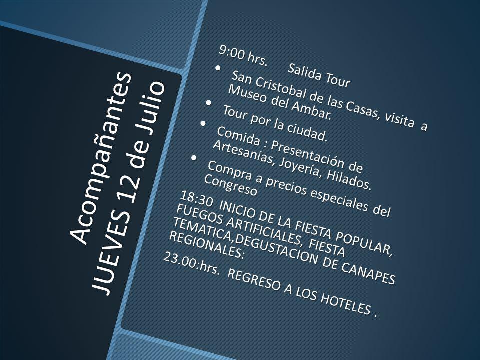 Acompañantes JUEVES 12 de Julio 9:00 hrs. Salida Tour San Cristobal de las Casas, visita a Museo del Ambar. San Cristobal de las Casas, visita a Museo