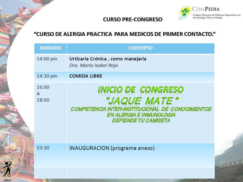 HORARIOCONCEPTO 14:00 pmUrticaria Crónica, como manejarla Dra. María Isabel Rojo 14:30 pmCOMIDA LIBRE 16:00 A 18:00 19:30 INAUGURACION (programa anexo