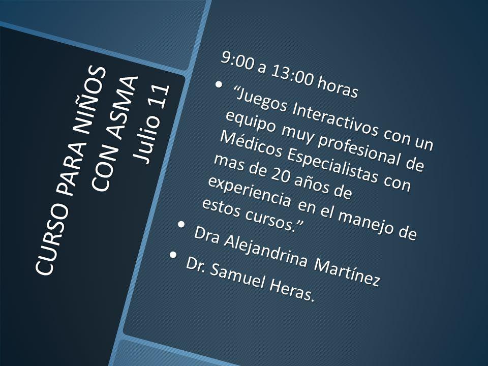 CURSO PARA NIÑOS CON ASMA Julio 11 9:00 a 13:00 horas Juegos Interactivos con un equipo muy profesional de Médicos Especialistas con mas de 20 años de