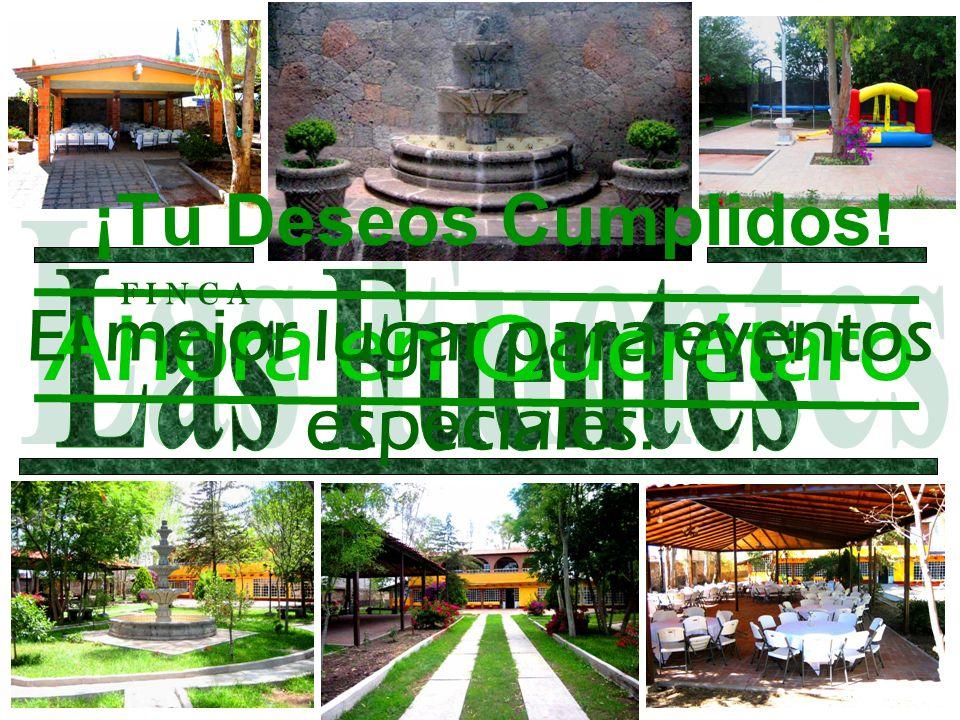 ¡Tu Deseos Cumplidos! Ahora en Querétaro El mejor lugar para eventos especiales: F I N C A