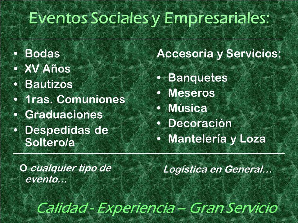 Eventos Sociales y Empresariales: Bodas XV Años Bautizos 1ras. Comuniones Graduaciones Despedidas de Soltero/a O cualquier tipo de evento… Calidad - E