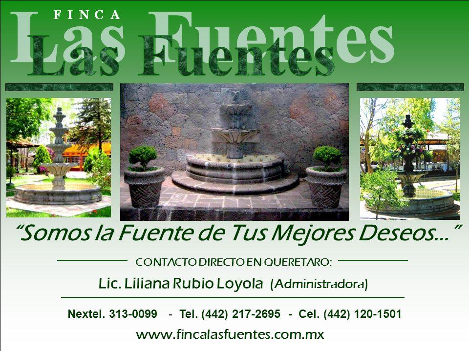 Somos la Fuente de Tus Mejores Deseos… CONTACTO DIRECTO EN QUERETARO: Lic. Liliana Rubio Loyola (Administradora) Nextel. 313-0099 - Tel. (442) 217-269