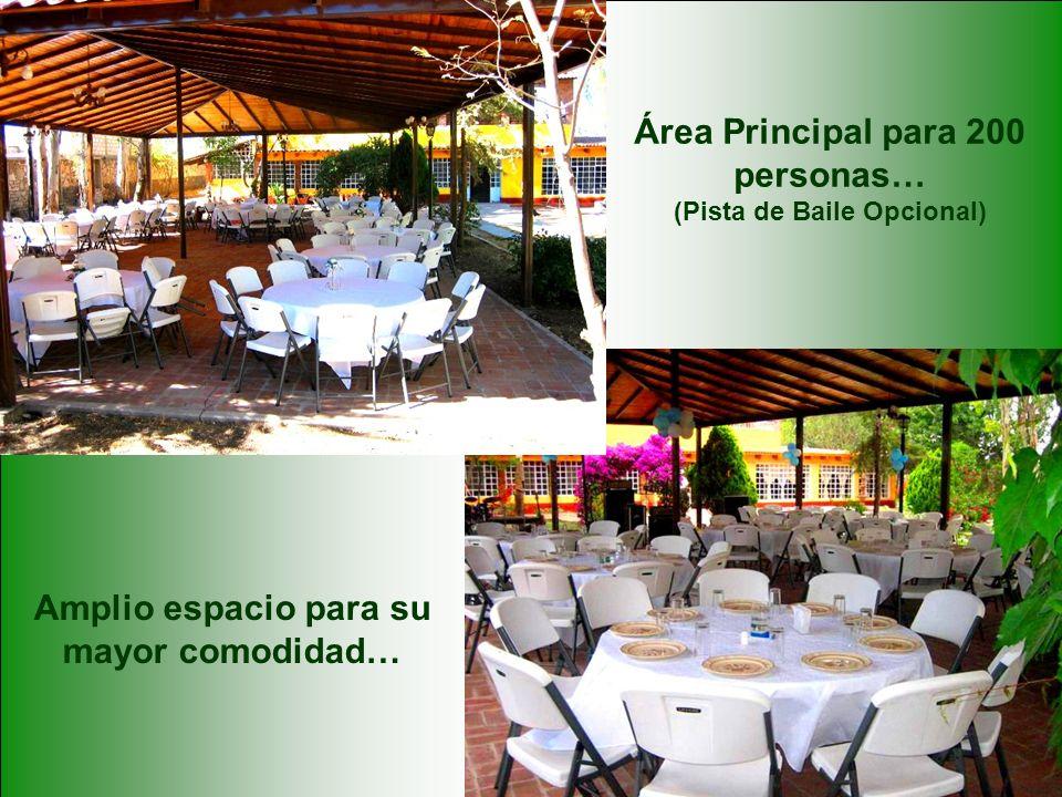 Área Principal para 200 personas… (Pista de Baile Opcional) Amplio espacio para su mayor comodidad…
