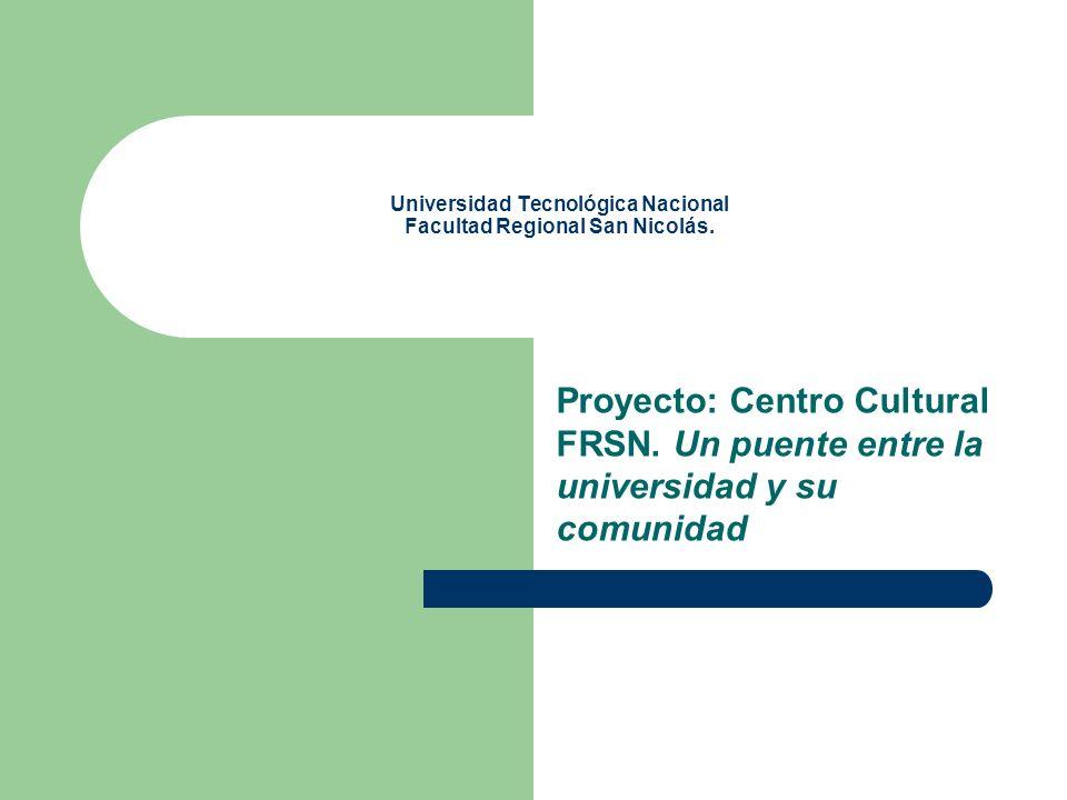 Universidad Tecnológica Nacional Facultad Regional San Nicolás. Proyecto: Centro Cultural FRSN. Un puente entre la universidad y su comunidad