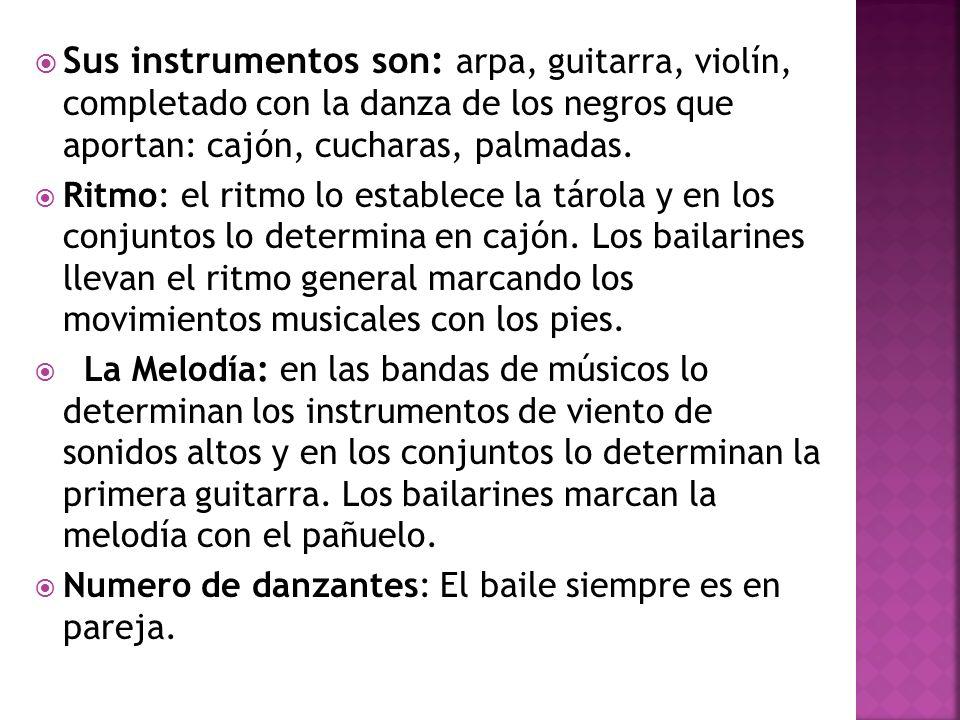Sus instrumentos son: arpa, guitarra, violín, completado con la danza de los negros que aportan: cajón, cucharas, palmadas. Ritmo: el ritmo lo estable