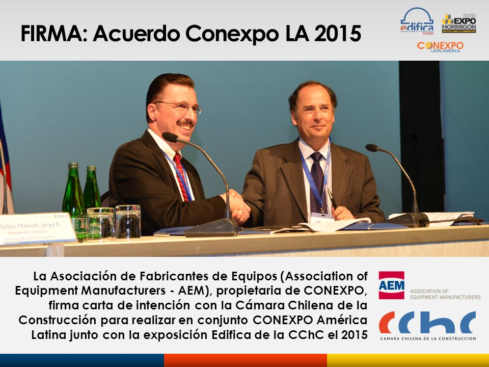 FIRMA: Acuerdo Conexpo LA 2015 La Asociación de Fabricantes de Equipos (Association of Equipment Manufacturers - AEM), propietaria de CONEXPO, firma c