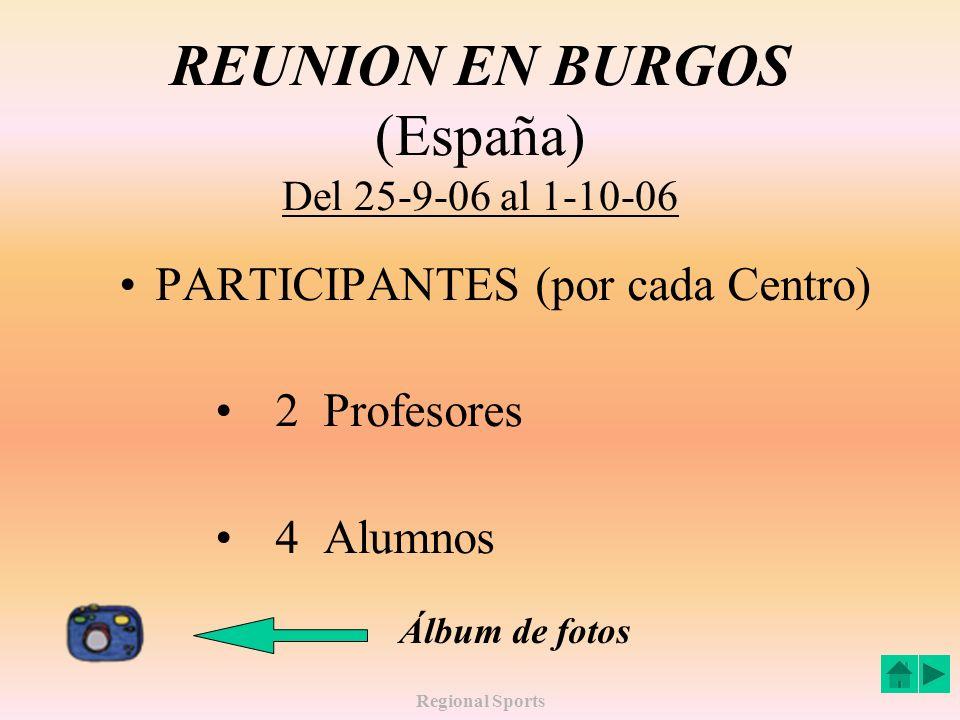 Regional Sports REUNION EN BURGOS (España) Del 25-9-06 al 1-10-06 PARTICIPANTES (por cada Centro) 2 Profesores 4 Alumnos Álbum de fotos