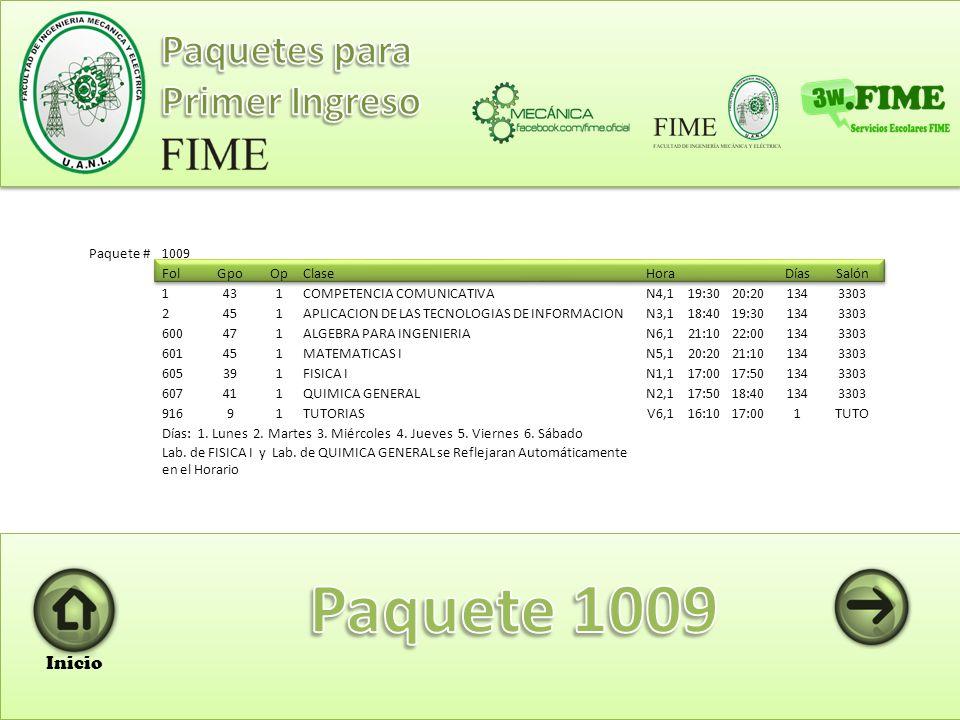 Paquete #1008 FolGpoOp Clase HoraDíasSalón 1151 COMPETENCIA COMUNICATIVA V1,112:0012:501353301 2291 APLICACION DE LAS TECNOLOGIAS DE INFORMACION V2,112:5013:401353301 600271 ALGEBRA PARA INGENIERIA V4,114:3015:201353301 601231 MATEMATICAS I V3,113:4014:301353301 605311 FISICA I V5,115:2016:101353301 607351 QUIMICA GENERAL V6,116:1017:001353301 91681 TUTORIAS N1,117:0017:5012206 Días: 1.