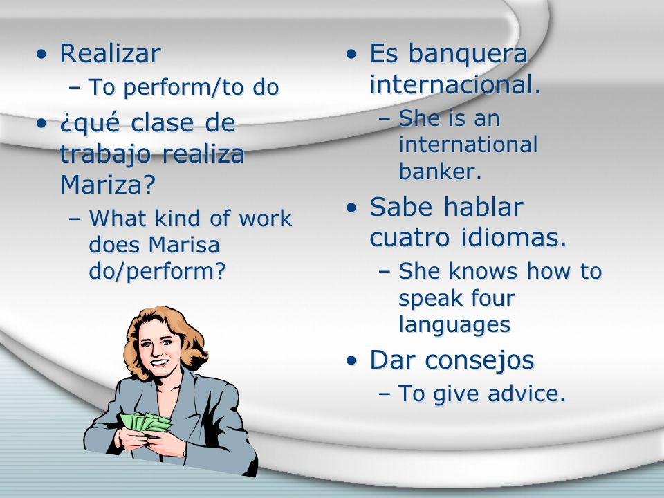 Realizar –To perform/to do ¿qué clase de trabajo realiza Mariza.