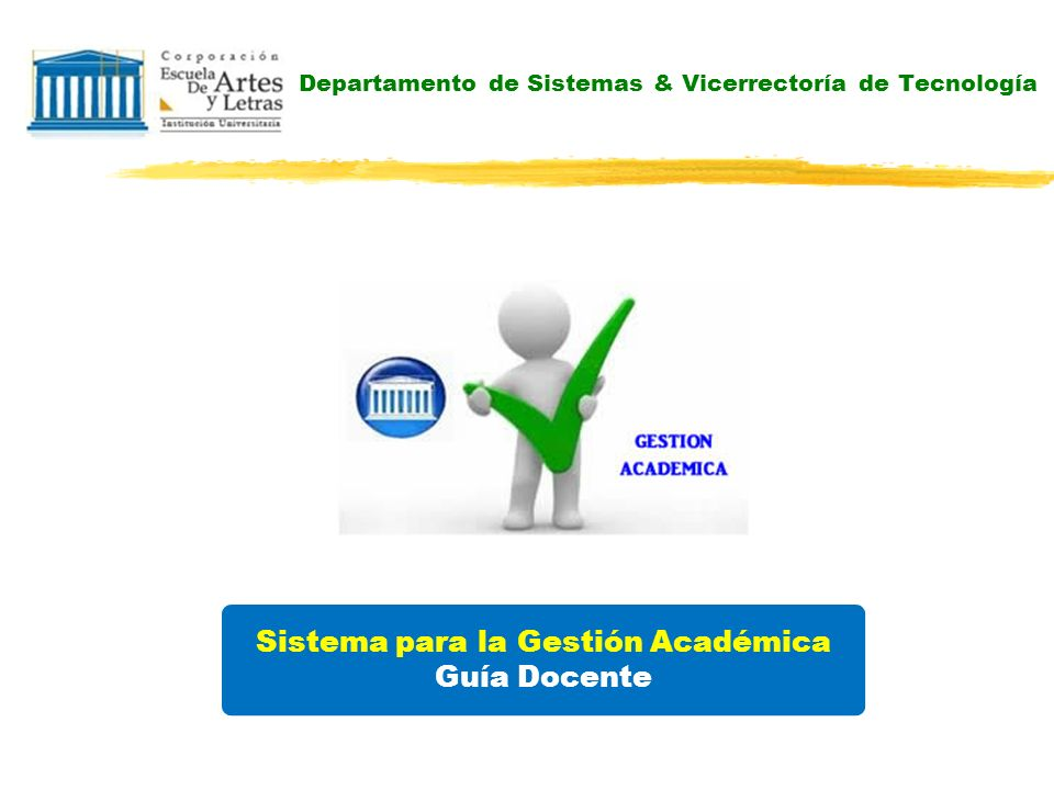 Departamento de Sistemas & Vicerrectoría de Tecnología Sistema para la Gestión Académica PROCESO: Criterios de Evaluación- Parcelador Docente 2.