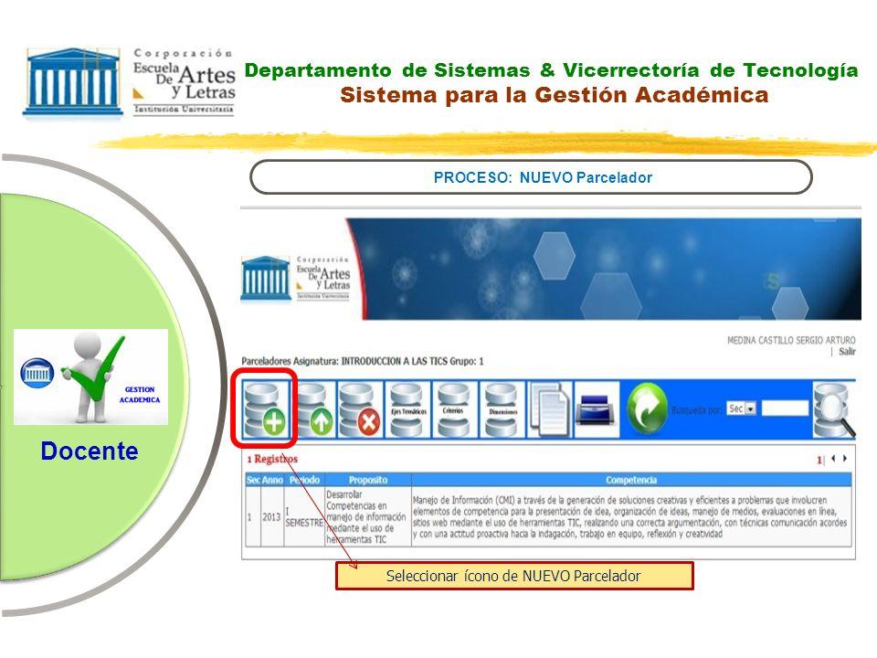 Departamento de Sistemas & Vicerrectoría de Tecnología Sistema para la Gestión Académica PROCESO: NUEVO Parcelador Docente Seleccionar ícono de NUEVO
