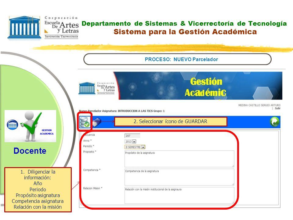 Departamento de Sistemas & Vicerrectoría de Tecnología Sistema para la Gestión Académica PROCESO: NUEVO Parcelador Docente 1.Diligenciar la informació