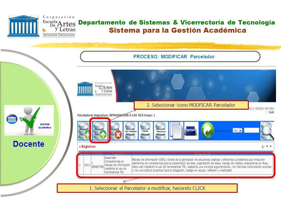 Departamento de Sistemas & Vicerrectoría de Tecnología Sistema para la Gestión Académica PROCESO: MODIFICAR Parcelador Docente 2. Seleccionar ícono MO