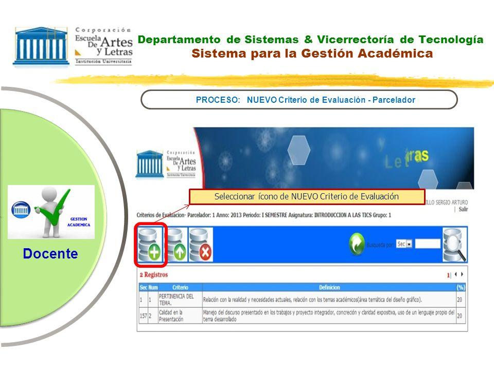 Departamento de Sistemas & Vicerrectoría de Tecnología Sistema para la Gestión Académica PROCESO: NUEVO Criterio de Evaluación - Parcelador Docente Se