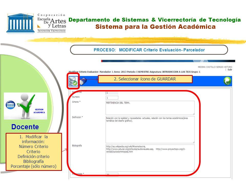 Departamento de Sistemas & Vicerrectoría de Tecnología Sistema para la Gestión Académica PROCESO: MODIFICAR Criterio Evaluación- Parcelador Docente 1.