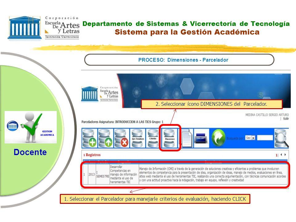 Departamento de Sistemas & Vicerrectoría de Tecnología Sistema para la Gestión Académica PROCESO: Dimensiones - Parcelador Docente 2. Seleccionar ícon