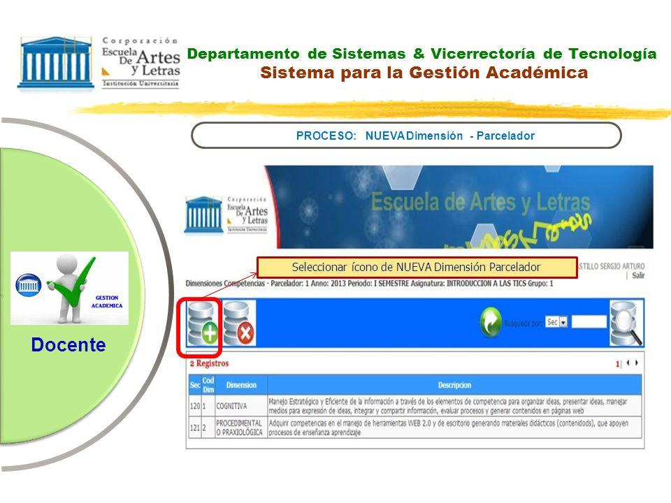 Departamento de Sistemas & Vicerrectoría de Tecnología Sistema para la Gestión Académica PROCESO: NUEVA Dimensión - Parcelador Docente Seleccionar íco