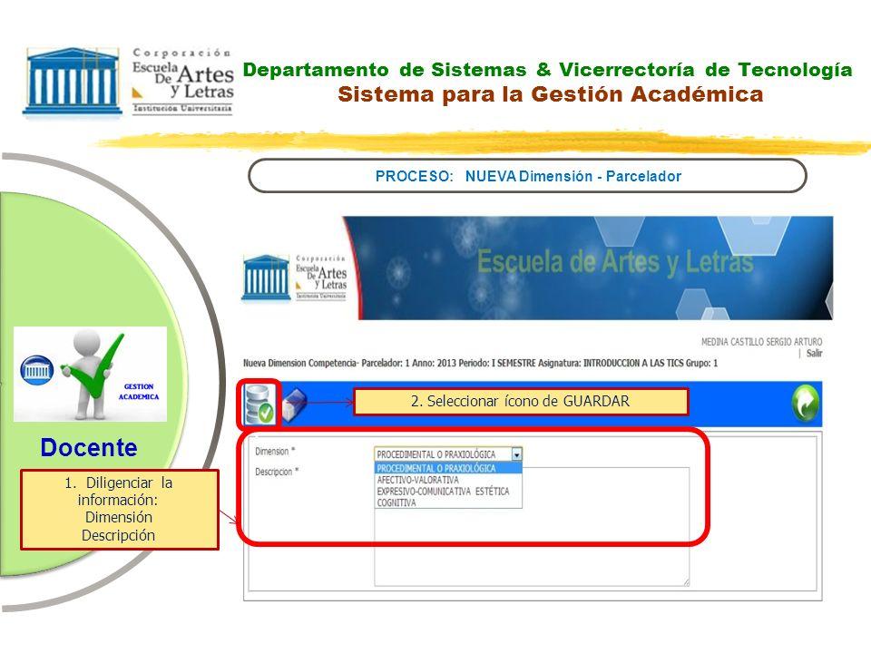 Departamento de Sistemas & Vicerrectoría de Tecnología Sistema para la Gestión Académica PROCESO: NUEVA Dimensión - Parcelador Docente 1.Diligenciar l