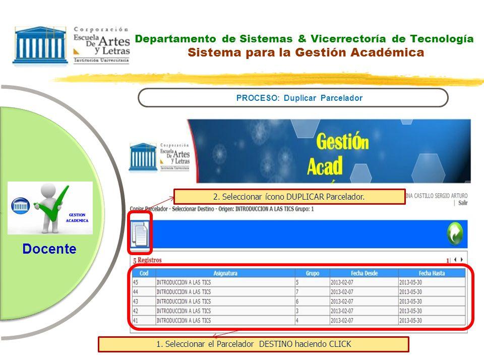 Departamento de Sistemas & Vicerrectoría de Tecnología Sistema para la Gestión Académica PROCESO: Duplicar Parcelador Docente 2. Seleccionar ícono DUP