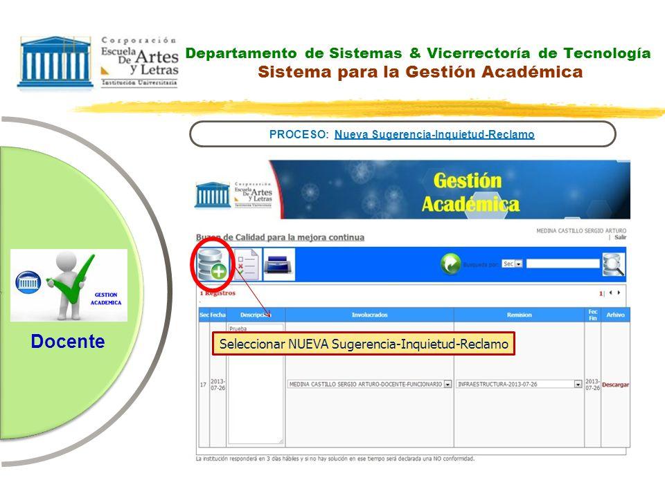 Departamento de Sistemas & Vicerrectoría de Tecnología Sistema para la Gestión Académica PROCESO: Nueva Sugerencia-Inquietud-Reclamo Docente Seleccion
