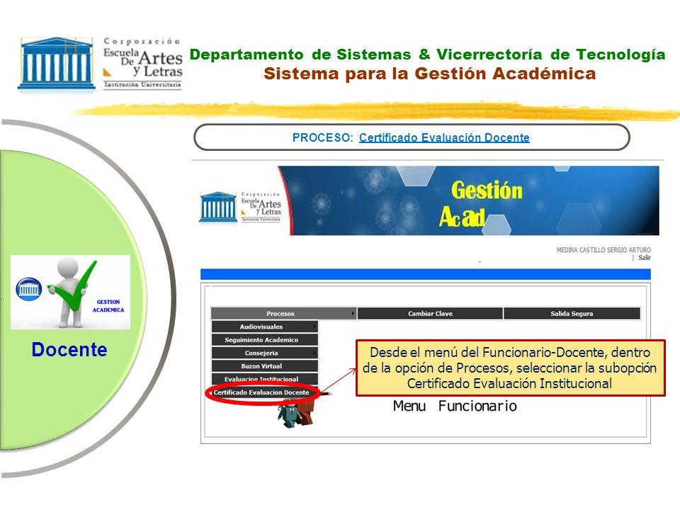 Departamento de Sistemas & Vicerrectoría de Tecnología Sistema para la Gestión Académica PROCESO: Certificado Evaluación Docente Docente Desde el menú
