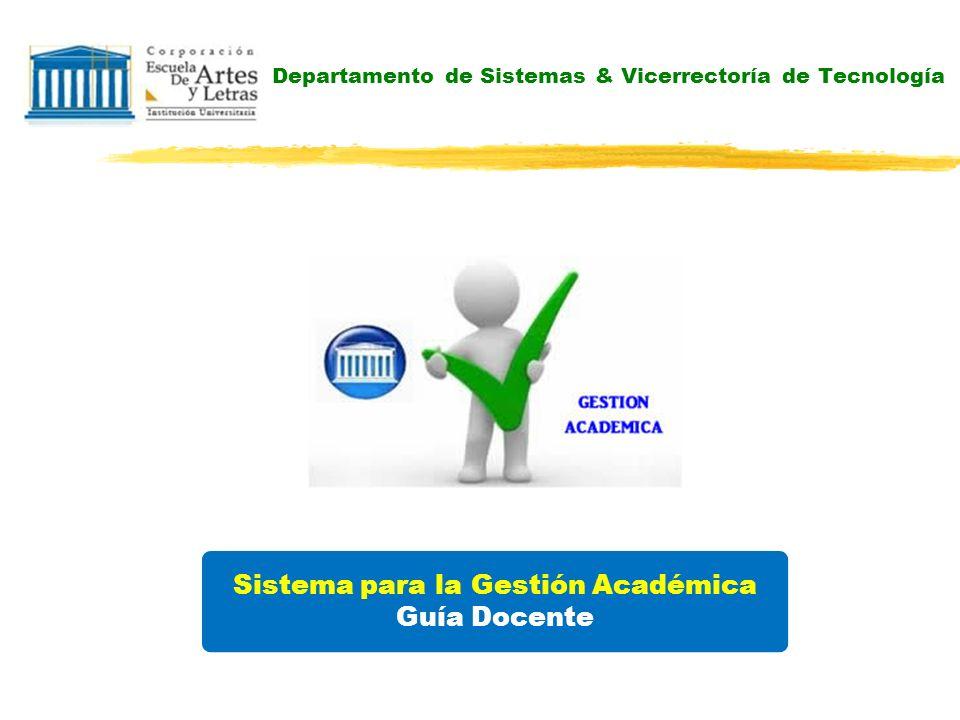 Departamento de Sistemas & Vicerrectoría de Tecnología Sistema para la Gestión Académica Guía Docente