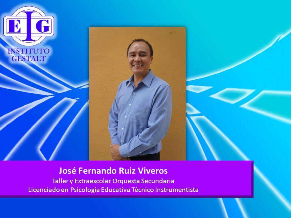 José Fernando Ruiz Viveros Taller y Extraescolar Orquesta Secundaria Licenciado en Psicología Educativa Técnico Instrumentista