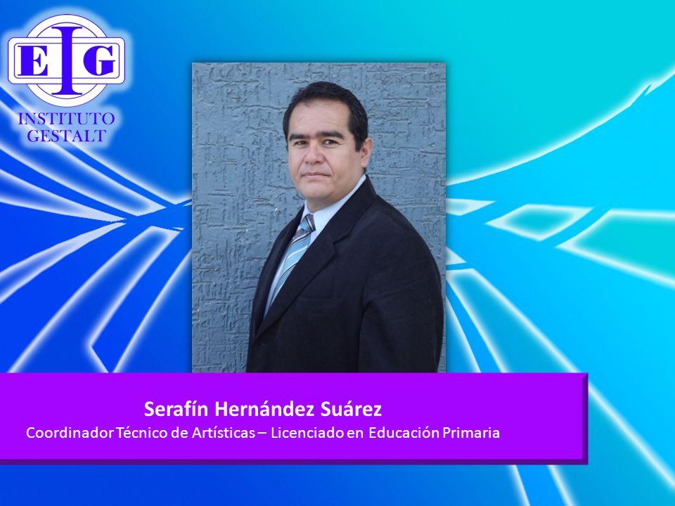 Serafín Hernández Suárez Coordinador Técnico de Artísticas – Licenciado en Educación Primaria