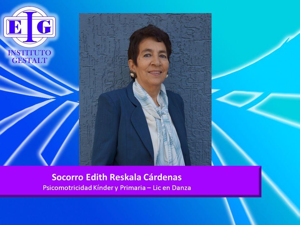 Socorro Edith Reskala Cárdenas Psicomotricidad Kínder y Primaria – Lic en Danza