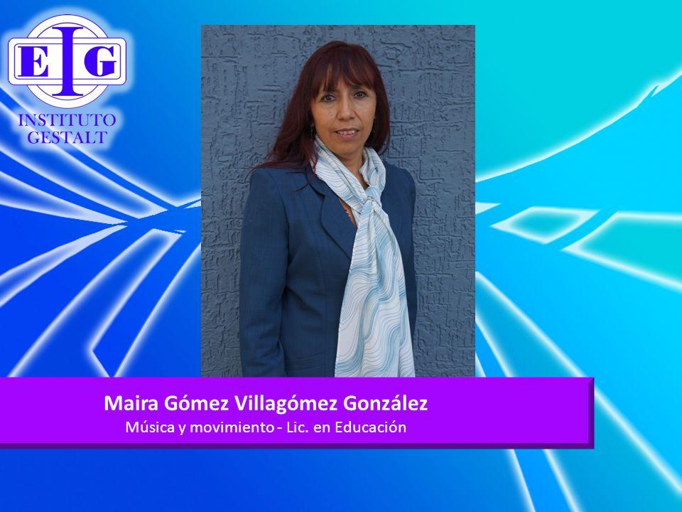 Maira Gómez Villagómez González Música y movimiento - Lic. en Educación