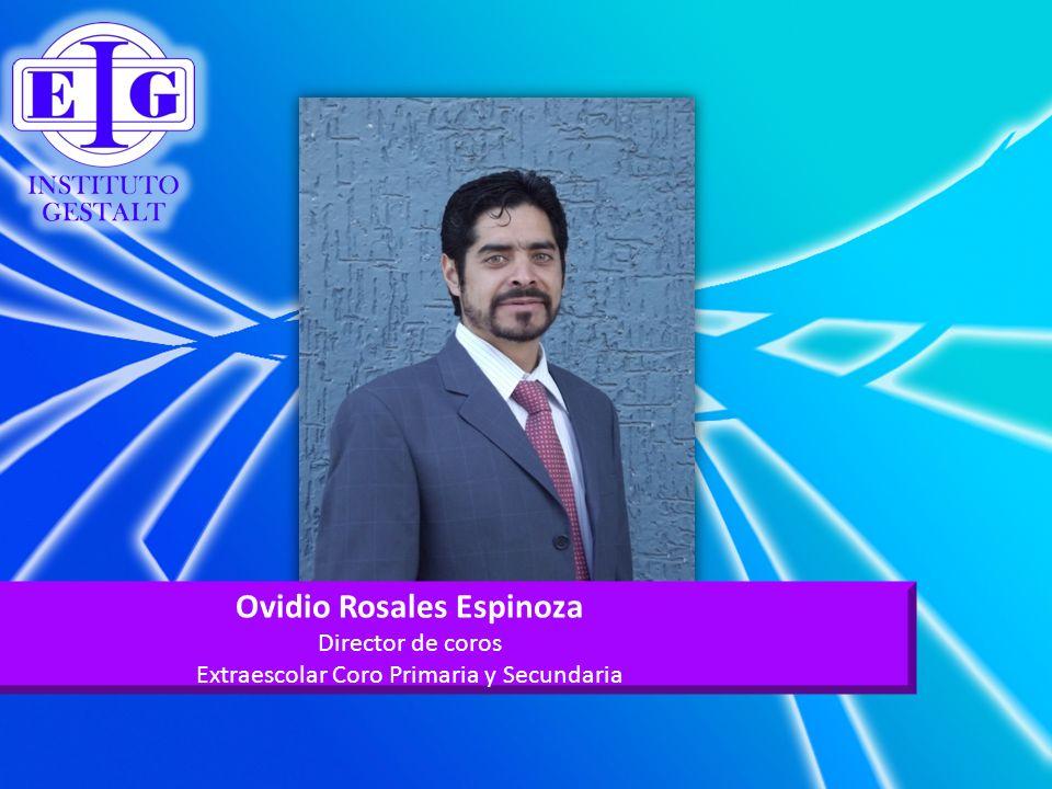 Ovidio Rosales Espinoza Director de coros Extraescolar Coro Primaria y Secundaria